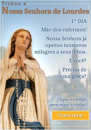 Você acredita em milagres? Reze a Nossa Senhora de Lourdes!